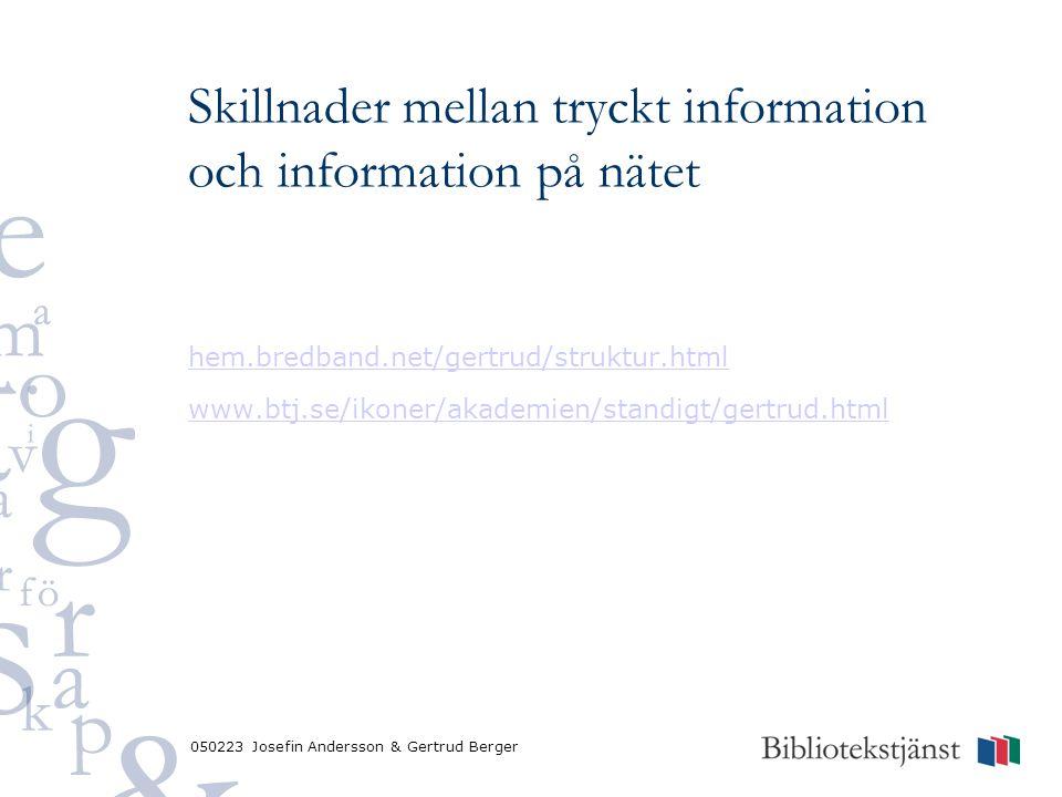 Skillnader mellan tryckt information och information på nätet hem.bredband.net/gertrud/struktur.html www.btj.se/ikoner/akademien/standigt/gertrud.html