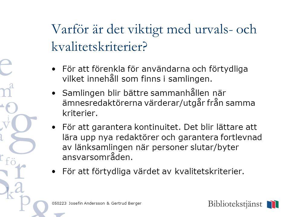 050223 Josefin Andersson & Gertrud Berger Varför är det viktigt med urvals- och kvalitetskriterier? För att förenkla för användarna och förtydliga vil