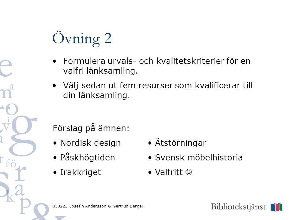 050223 Josefin Andersson & Gertrud Berger Övning 2 Formulera urvals- och kvalitetskriterier för en valfri länksamling. Välj sedan ut fem resurser som