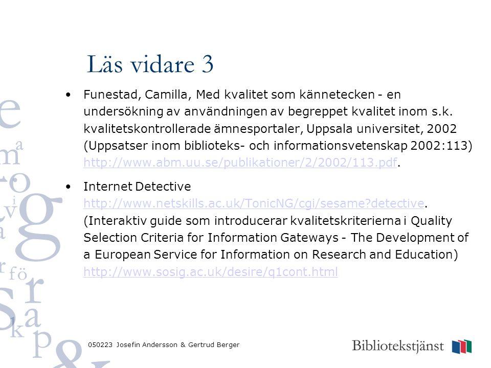 050223 Josefin Andersson & Gertrud Berger Läs vidare 3 Funestad, Camilla, Med kvalitet som kännetecken - en undersökning av användningen av begreppet kvalitet inom s.k.