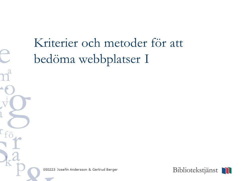 050223 Josefin Andersson & Gertrud Berger Kriterier och metoder för att bedöma webbplatser I