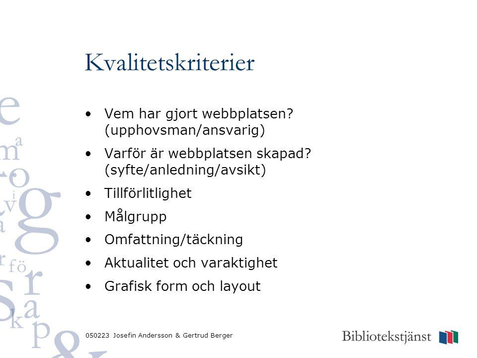 050223 Josefin Andersson & Gertrud Berger Kvalitetskriterier Vem har gjort webbplatsen? (upphovsman/ansvarig) Varför är webbplatsen skapad? (syfte/anl