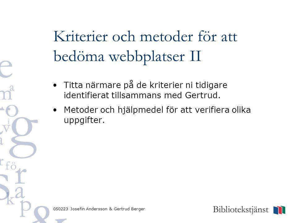 050223 Josefin Andersson & Gertrud Berger Kriterier och metoder för att bedöma webbplatser II Titta närmare på de kriterier ni tidigare identifierat tillsammans med Gertrud.