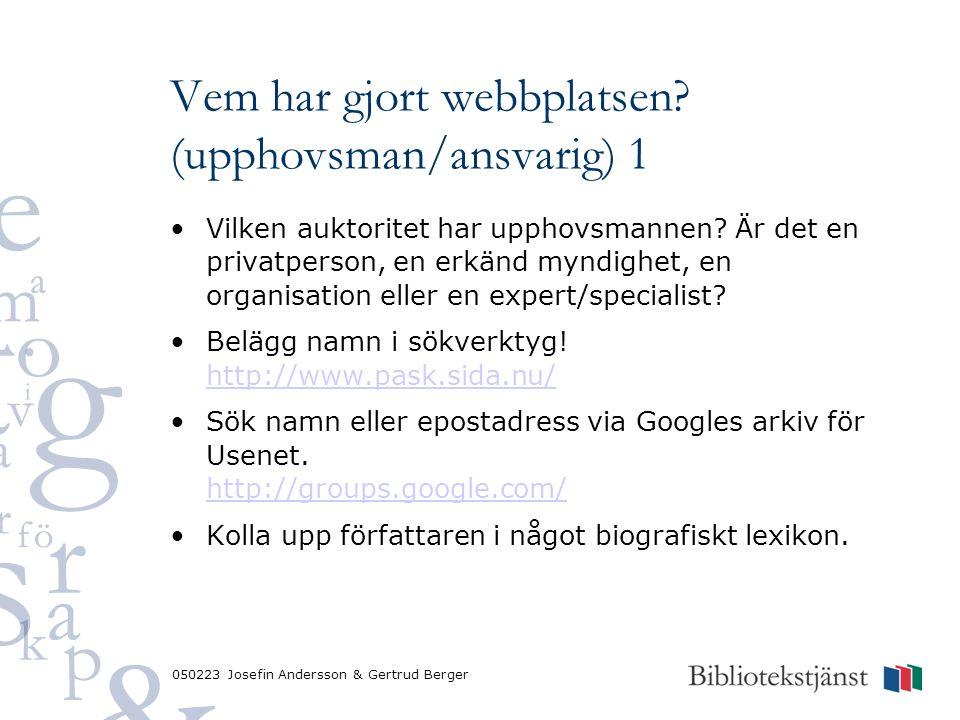 050223 Josefin Andersson & Gertrud Berger Vem har gjort webbplatsen? (upphovsman/ansvarig) 1 Vilken auktoritet har upphovsmannen? Är det en privatpers