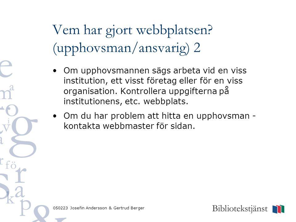 050223 Josefin Andersson & Gertrud Berger Vem har gjort webbplatsen? (upphovsman/ansvarig) 2 Om upphovsmannen sägs arbeta vid en viss institution, ett
