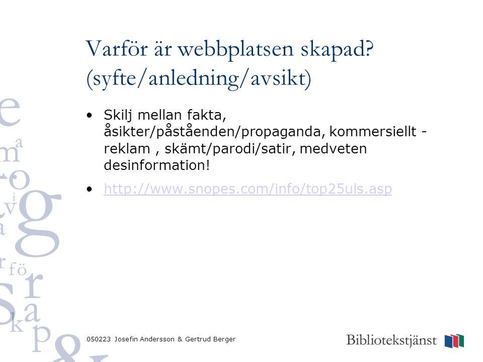 050223 Josefin Andersson & Gertrud Berger Varför är webbplatsen skapad? (syfte/anledning/avsikt) Skilj mellan fakta, åsikter/påståenden/propaganda, ko