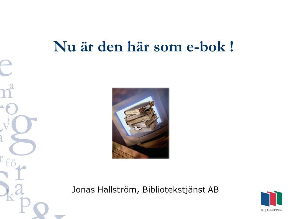 Nu är den här som e-bok ! Jonas Hallström, Bibliotekstjänst AB