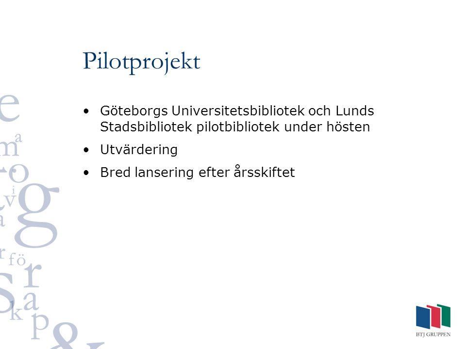 Pilotprojekt Göteborgs Universitetsbibliotek och Lunds Stadsbibliotek pilotbibliotek under hösten Utvärdering Bred lansering efter årsskiftet