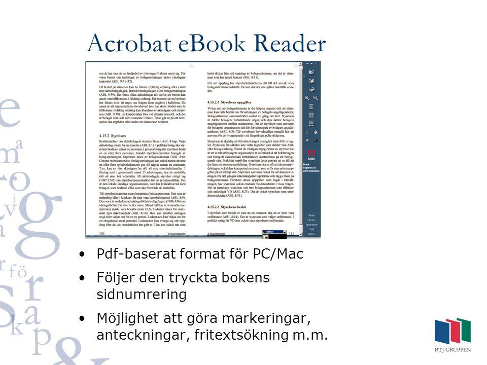 Acrobat eBook Reader Pdf-baserat format för PC/Mac Följer den tryckta bokens sidnumrering Möjlighet att göra markeringar, anteckningar, fritextsökning