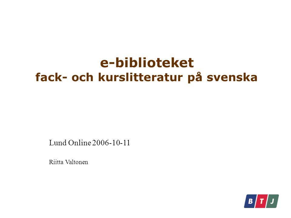e-biblioteket fack- och kurslitteratur på svenska Lund Online 2006-10-11 Riitta Valtonen