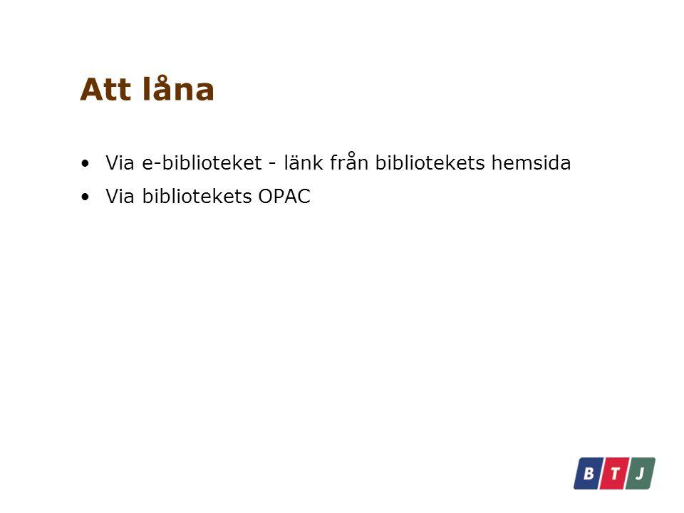Att låna Via e-biblioteket - länk från bibliotekets hemsida Via bibliotekets OPAC