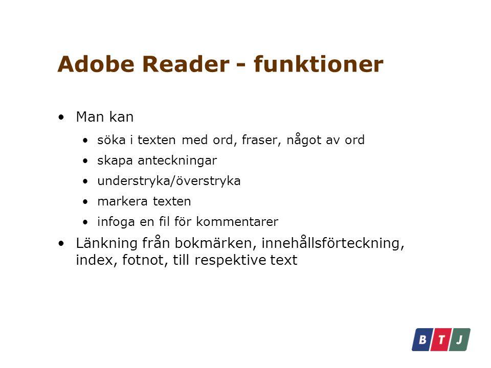 Adobe Reader - funktioner Man kan söka i texten med ord, fraser, något av ord skapa anteckningar understryka/överstryka markera texten infoga en fil för kommentarer Länkning från bokmärken, innehållsförteckning, index, fotnot, till respektive text