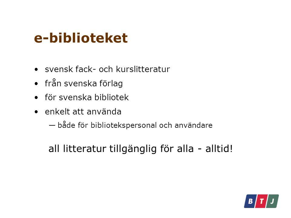 e-biblioteket svensk fack- och kurslitteratur från svenska förlag för svenska bibliotek enkelt att använda —både för bibliotekspersonal och användare all litteratur tillgänglig för alla - alltid!