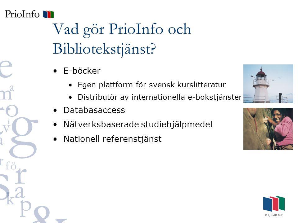 E-böcker Egen plattform för svensk kurslitteratur Distributör av internationella e-bokstjänster Databasaccess Nätverksbaserade studiehjälpmedel Nationell referenstjänst Vad gör PrioInfo och Bibliotekstjänst