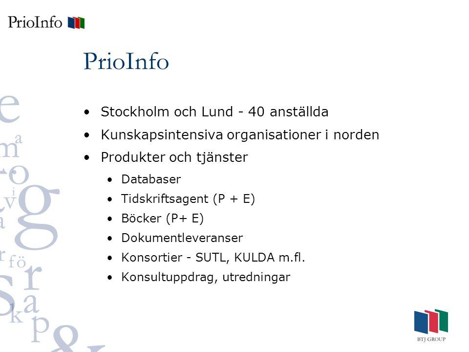 PrioInfo Stockholm och Lund - 40 anställda Kunskapsintensiva organisationer i norden Produkter och tjänster Databaser Tidskriftsagent (P + E) Böcker (P+ E) Dokumentleveranser Konsortier - SUTL, KULDA m.fl.