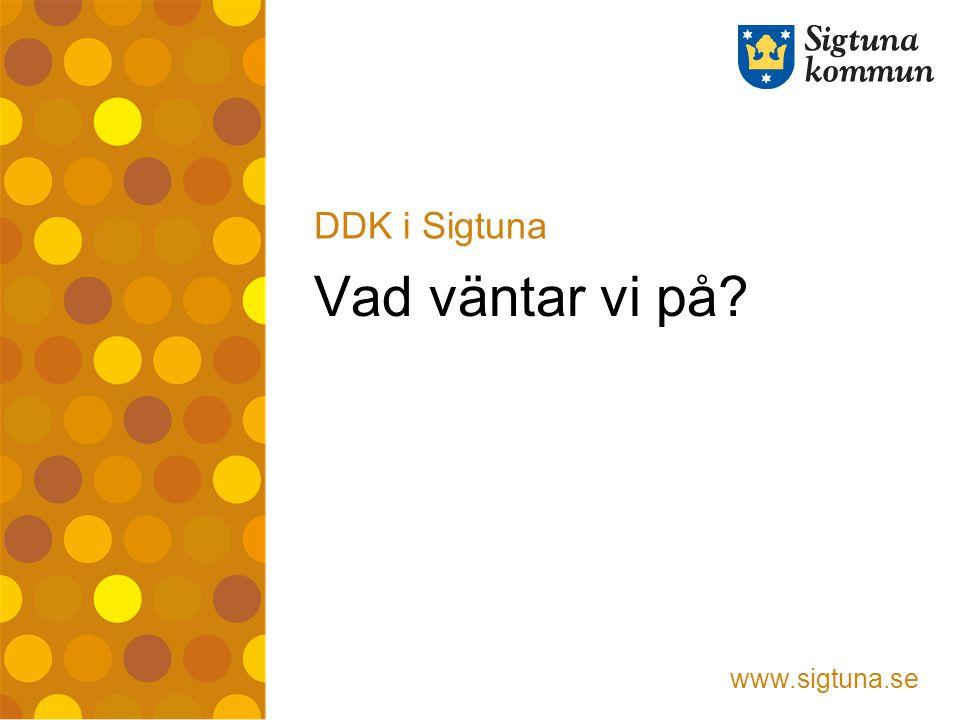 www.sigtuna.se Vad väntar vi på? DDK i Sigtuna