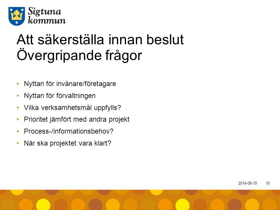 2014-08-1910 Att säkerställa innan beslut Övergripande frågor Nyttan för invånare/företagare Nyttan för förvaltningen Vilka verksamhetsmål uppfylls? P