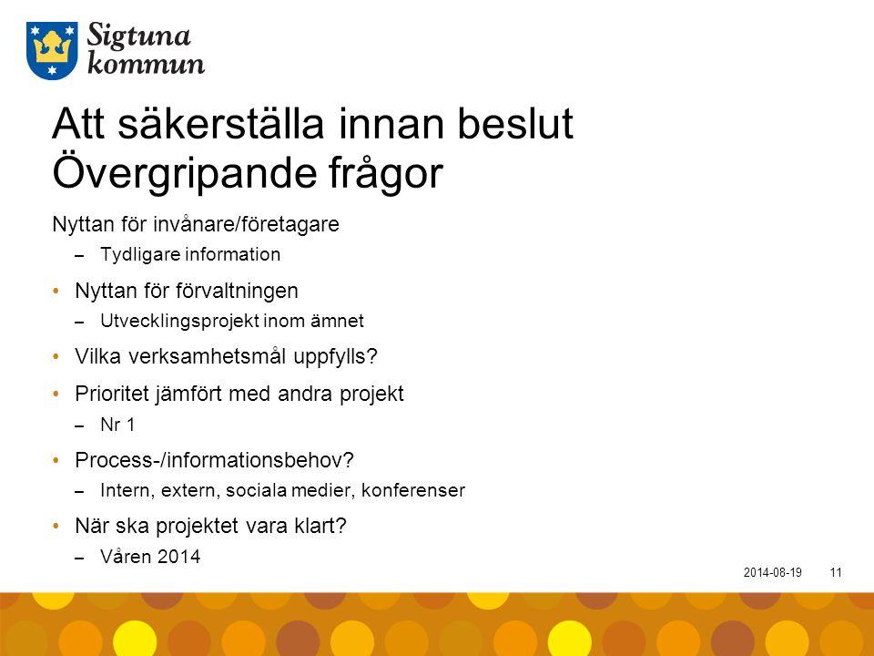 2014-08-1911 Att säkerställa innan beslut Övergripande frågor Nyttan för invånare/företagare – Tydligare information Nyttan för förvaltningen – Utveck