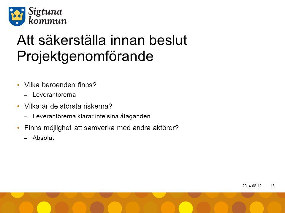 2014-08-1913 Att säkerställa innan beslut Projektgenomförande Vilka beroenden finns? – Leverantörerna Vilka är de största riskerna? – Leverantörerna k