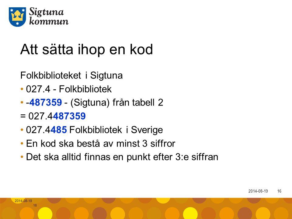 2014-08-1916 2014-08-19 16 Att sätta ihop en kod Folkbiblioteket i Sigtuna 027.4 - Folkbibliotek -487359 - (Sigtuna) från tabell 2 = 027.4487359 027.4