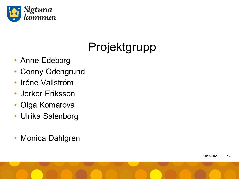2014-08-1917 Projektgrupp Anne Edeborg Conny Odengrund Iréne Vallström Jerker Eriksson Olga Komarova Ulrika Salenborg Monica Dahlgren