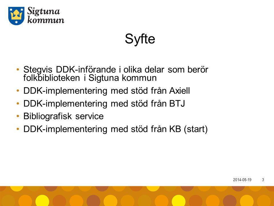 2014-08-193 Syfte Stegvis DDK-införande i olika delar som berör folkbiblioteken i Sigtuna kommun DDK-implementering med stöd från Axiell DDK-implement