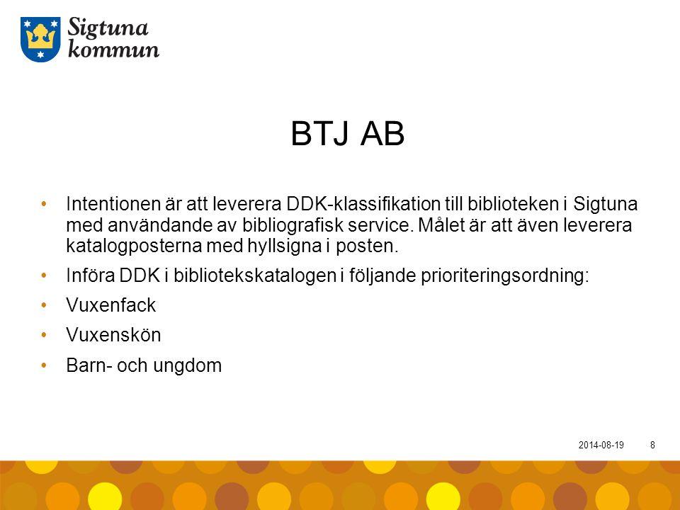 2014-08-198 BTJ AB Intentionen är att leverera DDK-klassifikation till biblioteken i Sigtuna med användande av bibliografisk service. Målet är att äve