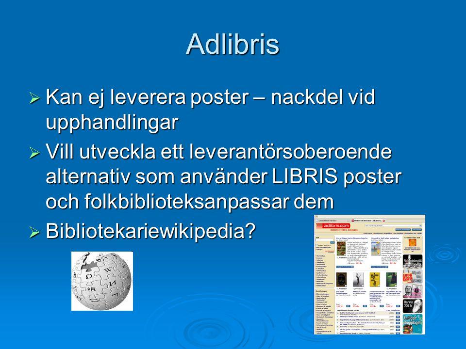 Adlibris  Kan ej leverera poster – nackdel vid upphandlingar  Vill utveckla ett leverantörsoberoende alternativ som använder LIBRIS poster och folkbiblioteksanpassar dem  Bibliotekariewikipedia?