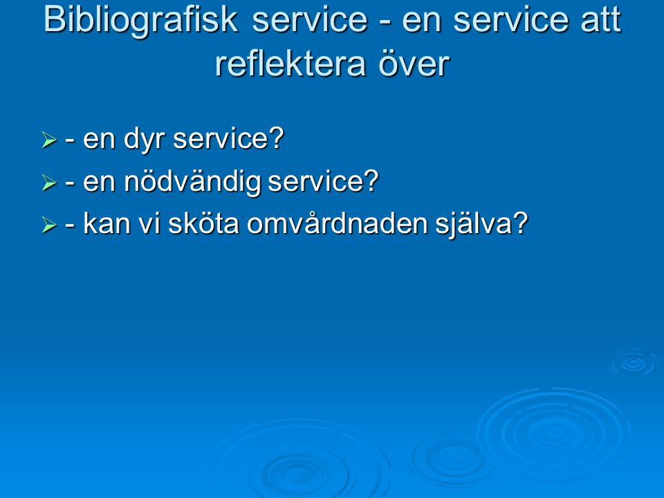 Bibliografisk service - en service att reflektera över  - en dyr service.