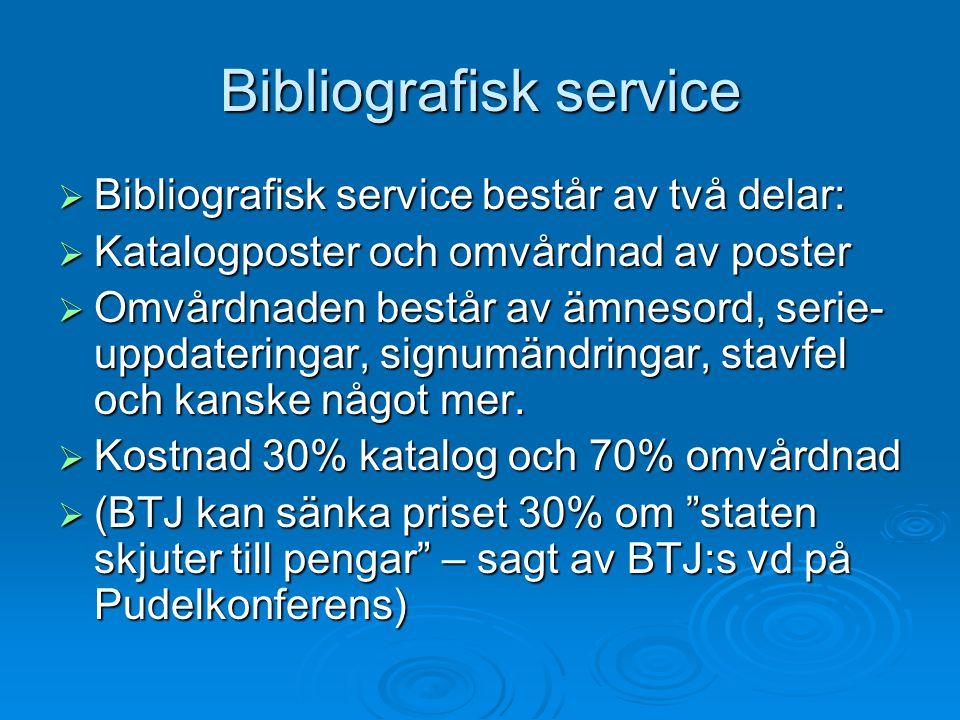 Bibliografisk service  Bibliografisk service består av två delar:  Katalogposter och omvårdnad av poster  Omvårdnaden består av ämnesord, serie- uppdateringar, signumändringar, stavfel och kanske något mer.
