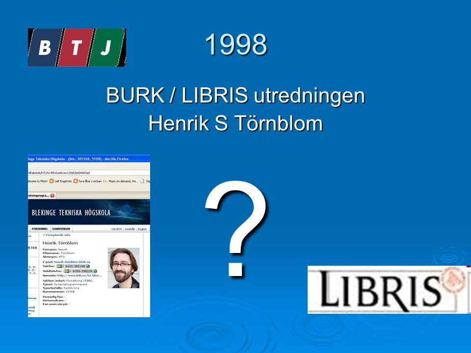 1998 BURK / LIBRIS utredningen Henrik S Törnblom ?