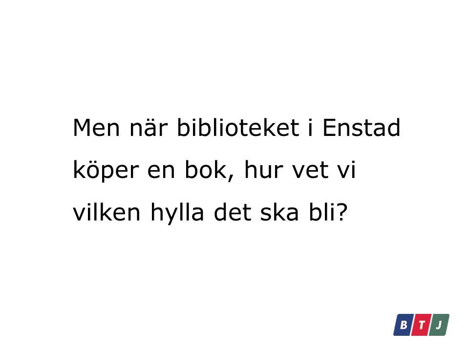 Men när biblioteket i Enstad köper en bok, hur vet vi vilken hylla det ska bli?