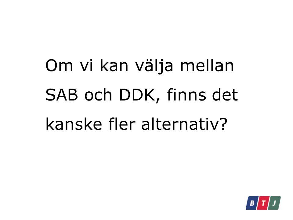 Om vi kan välja mellan SAB och DDK, finns det kanske fler alternativ?