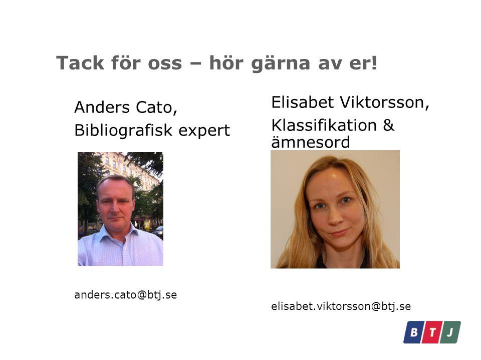 Tack för oss – hör gärna av er! Anders Cato, Bibliografisk expert anders.cato@btj.se Elisabet Viktorsson, Klassifikation & ämnesord elisabet.viktorsso