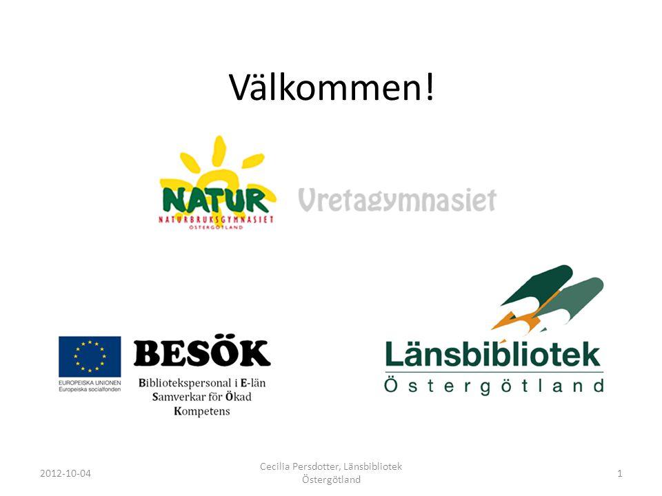 Välkommen! 2012-10-04 Cecilia Persdotter, Länsbibliotek Östergötland 1