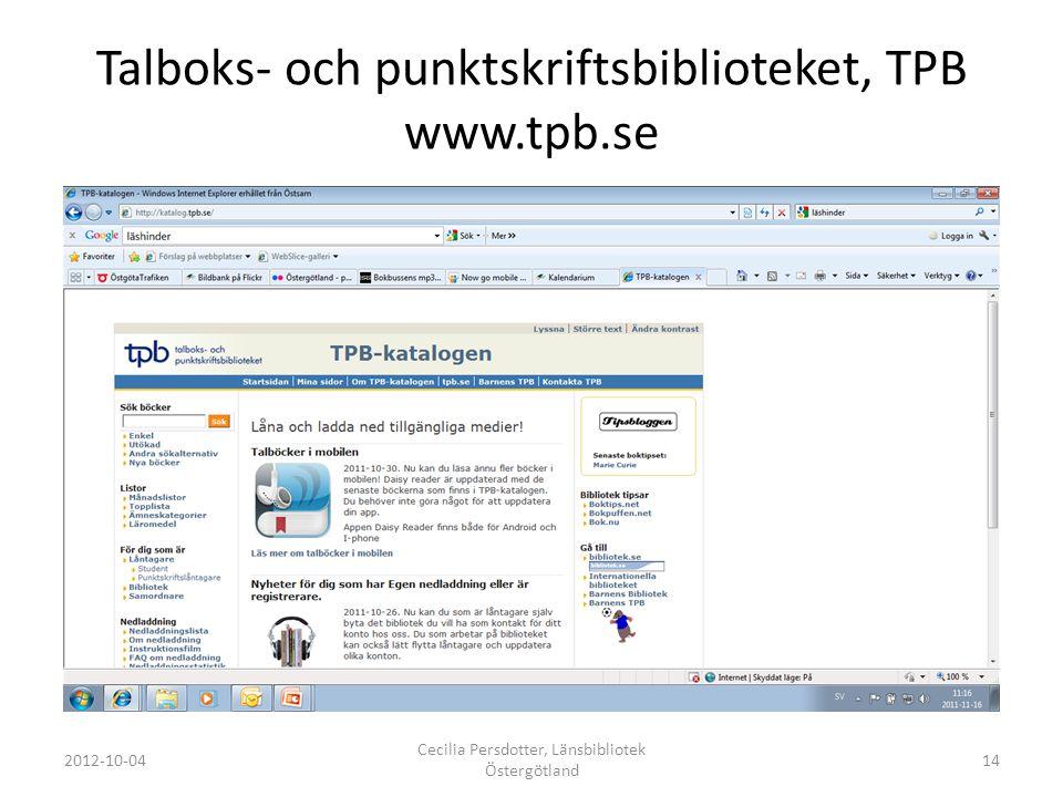 Talboks- och punktskriftsbiblioteket, TPB www.tpb.se 2012-10-04 Cecilia Persdotter, Länsbibliotek Östergötland 14