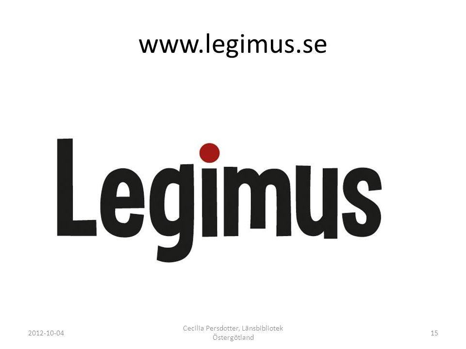 www.legimus.se 2012-10-04 Cecilia Persdotter, Länsbibliotek Östergötland 15