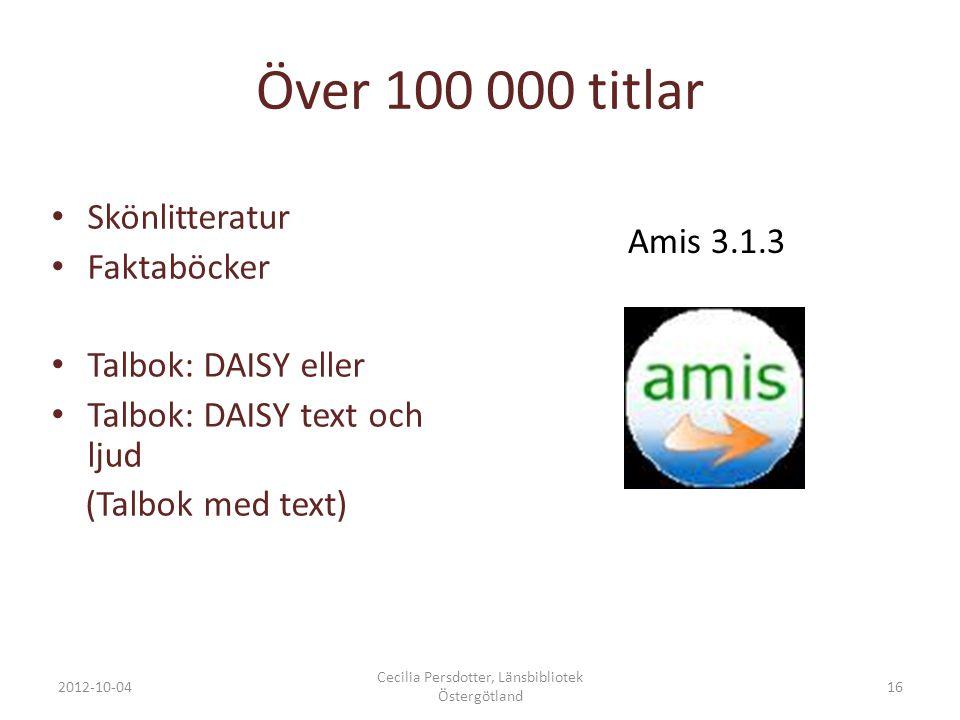 Över 100 000 titlar Skönlitteratur Faktaböcker Talbok: DAISY eller Talbok: DAISY text och ljud (Talbok med text) Amis 3.1.3 2012-10-04 Cecilia Persdot
