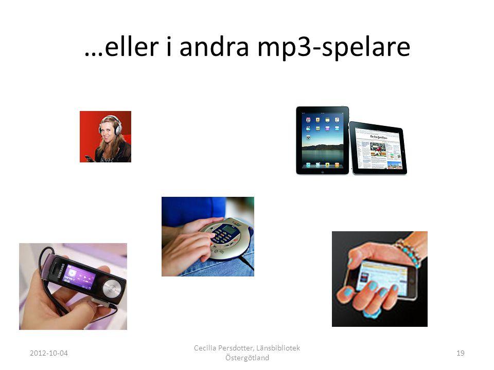 …eller i andra mp3-spelare 2012-10-04 Cecilia Persdotter, Länsbibliotek Östergötland 19