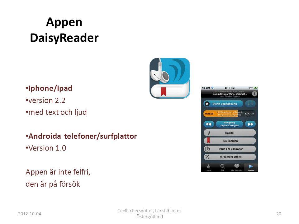 Appen DaisyReader Iphone/Ipad version 2.2 med text och ljud Androida telefoner/surfplattor Version 1.0 Appen är inte felfri, den är på försök 2012-10-04 Cecilia Persdotter, Länsbibliotek Östergötland 20