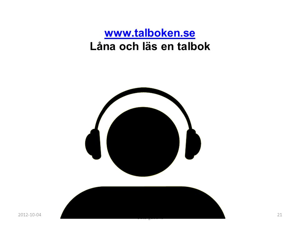 2012-10-04 Cecilia Persdotter, Länsbibliotek Östergötland 21 www.talboken.se Låna och läs en talbok