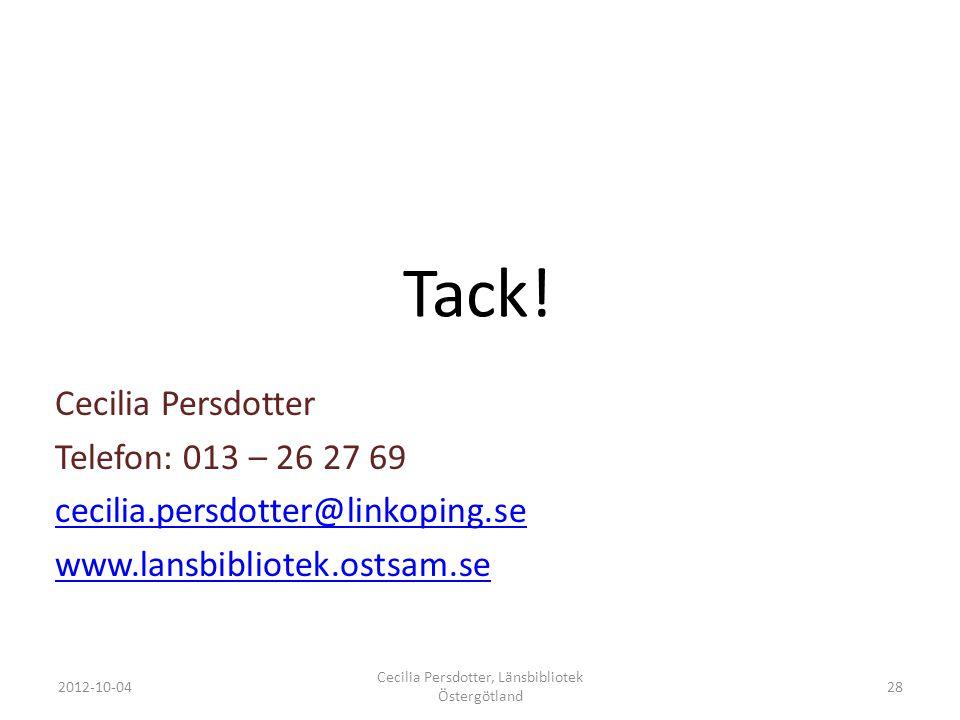 Tack! Cecilia Persdotter Telefon: 013 – 26 27 69 cecilia.persdotter@linkoping.se www.lansbibliotek.ostsam.se 2012-10-04 Cecilia Persdotter, Länsbiblio