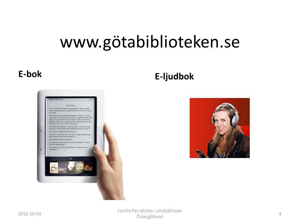 www.götabiblioteken.se E-bok E-ljudbok 2012-10-04 Cecilia Persdotter, Länsbibliotek Östergötland 4