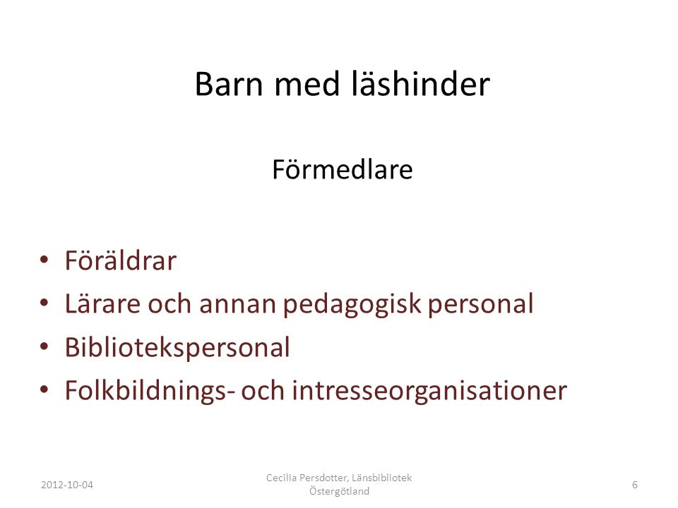 Barn med läshinder Förmedlare Föräldrar Lärare och annan pedagogisk personal Bibliotekspersonal Folkbildnings- och intresseorganisationer 2012-10-04 C