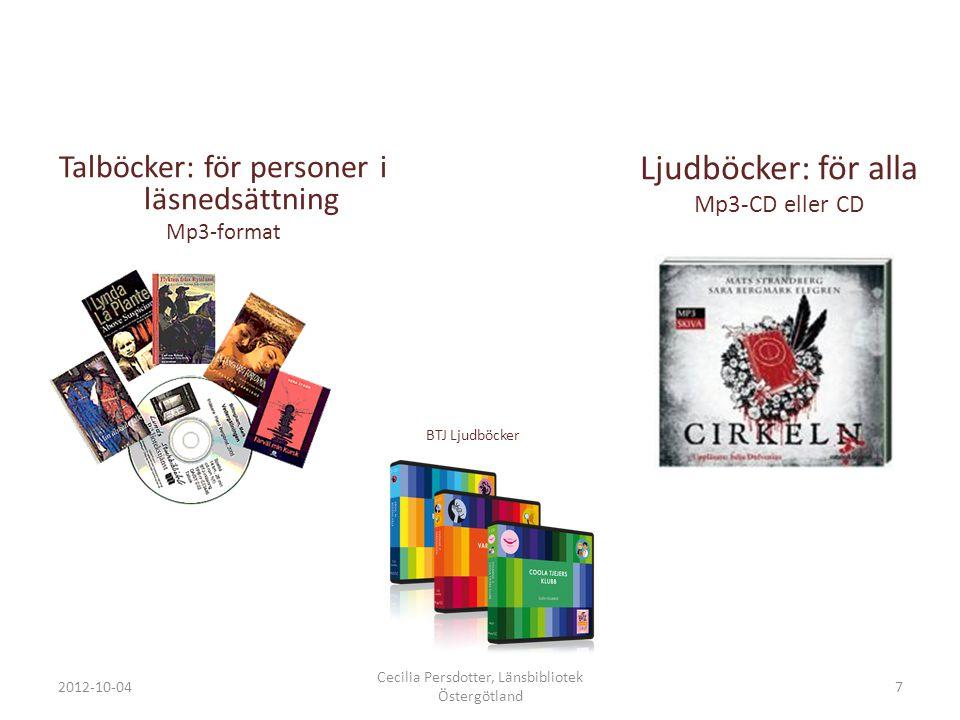 2012-10-04 Cecilia Persdotter, Länsbibliotek Östergötland 7 Talböcker: för personer i läsnedsättning Mp3-format Ljudböcker: för alla Mp3-CD eller CD BTJ Ljudböcker