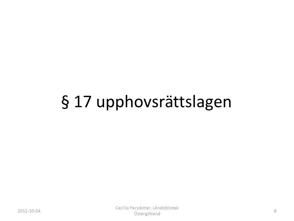 § 17 upphovsrättslagen 2012-10-04 Cecilia Persdotter, Länsbibliotek Östergötland 8
