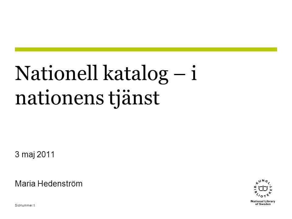 Sidnummer1 Nationell katalog – i nationens tjänst 3 maj 2011 Maria Hedenström