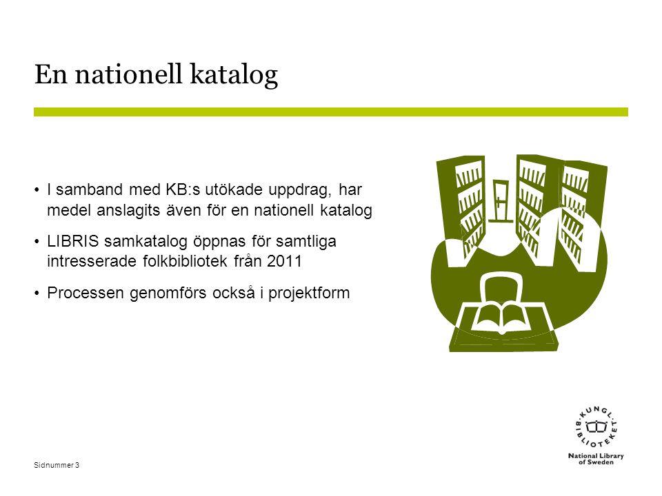 Sidnummer 3 En nationell katalog I samband med KB:s utökade uppdrag, har medel anslagits även för en nationell katalog LIBRIS samkatalog öppnas för samtliga intresserade folkbibliotek från 2011 Processen genomförs också i projektform