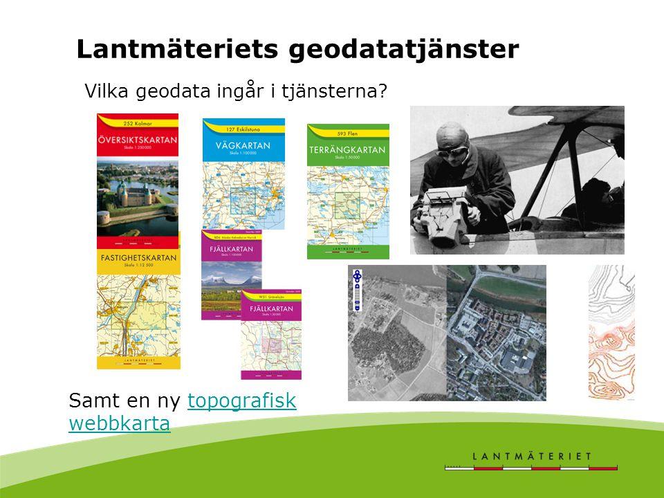 Lantmäteriets geodatatjänster Vilka geodata ingår i tjänsterna? Samt en ny topografisk webbkartatopografisk webbkarta