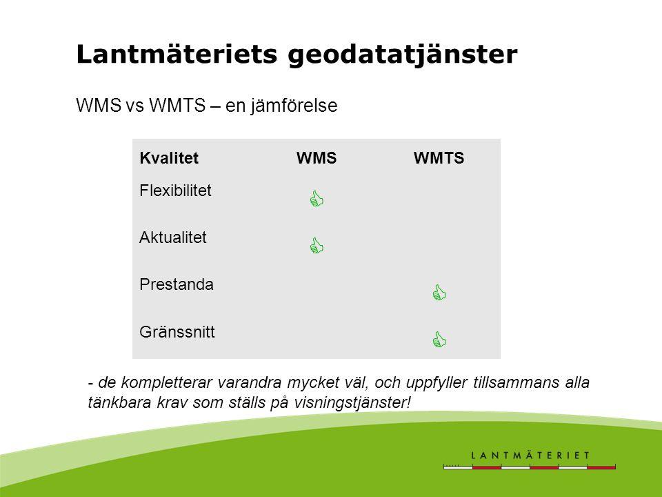 WMS vs WMTS – en jämförelse KvalitetWMSWMTS Flexibilitet  Aktualitet  Prestanda  Gr ä nssnitt  - de kompletterar varandra mycket väl, och uppfyller tillsammans alla tänkbara krav som ställs på visningstjänster.